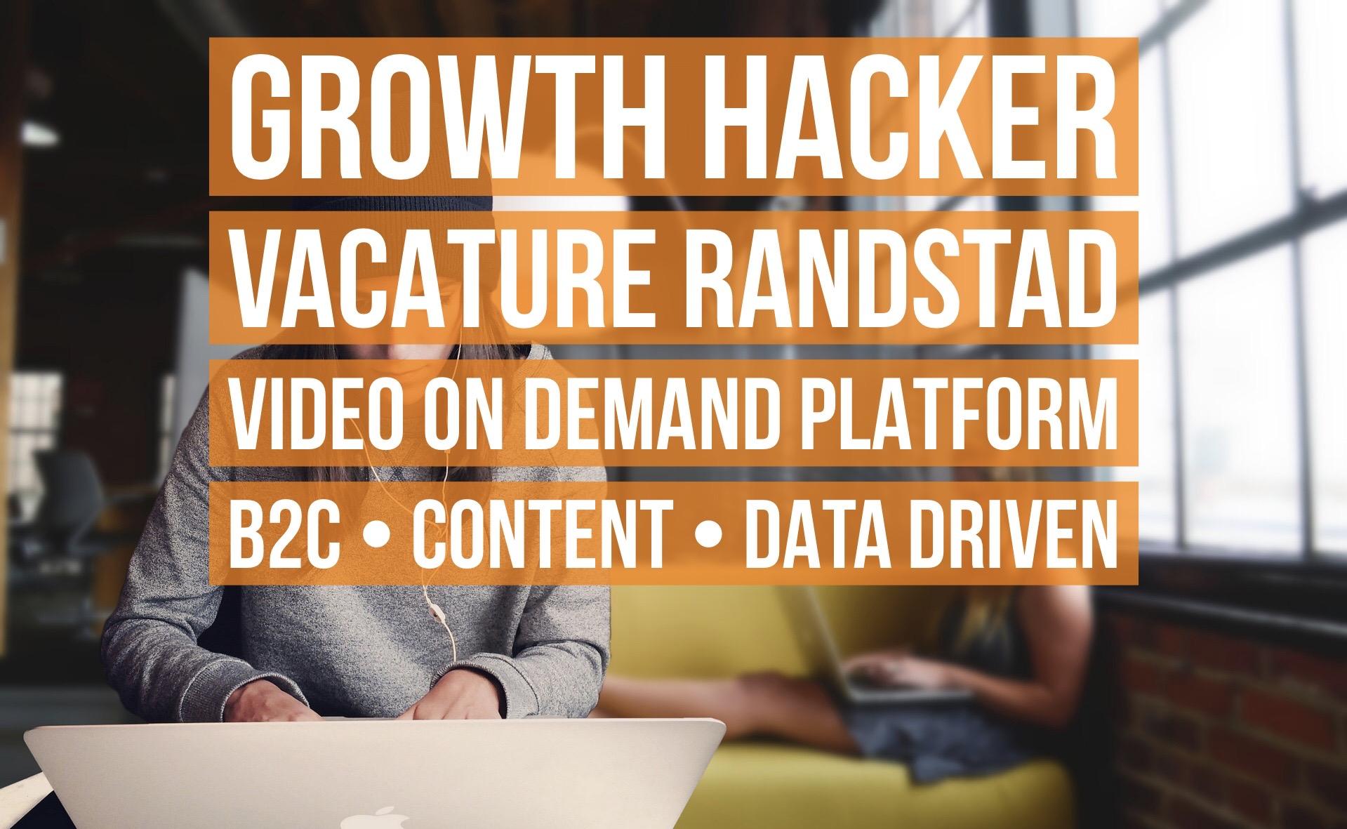 Growth Hacker vacature randstad video on demand platform b2c content data driven