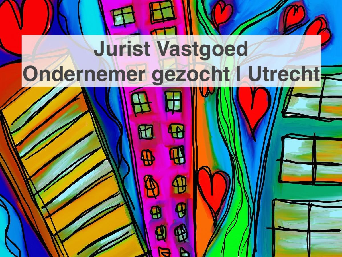 Jurist Vastgoed Ondernemer gezocht Utrecht