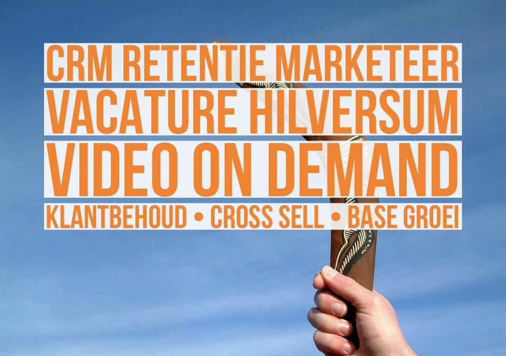 crm retentie marketeer vod vacature hilversum video on demand klantbehoud cross sell base groei